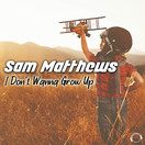 SAM MATTHEWS - I Don't Wanna Grow Up (Mental Madness/KNM)