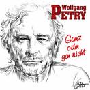 WOLFGANG PETRY - Ganz Oder Gar Nicht (Tanzbar!) (Sony)