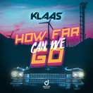 KLAAS  - How Far Can We Go (You Love Dance/Planet Punk/KNM)