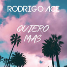 RODRIGO ACE - Quiero Mas (Tkbz Media/Virgin/Universal/UV)