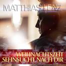 MATTHIAS LENZ - Weihnachtszeit - Sehnsucht Nach Dir (Fiesta/KNM)