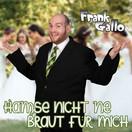 FRANK GALLO - Hamse Nicht 'ne Braut Für Mich (Fiesta/KNM)