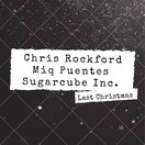 CHRIS ROCKFORD, MIQ PUENTES & SUGARCUBE INC. - Last Christmas (RecordJet)