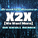 BROOKLYN BOUNCE - X2X (We Want More) (Dr Skull Remix) (Mental Madness/KNM)