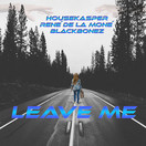 HOUSEKASPER, RENÉ DE LA MONÉ & BLACKBONEZ - Leave Me (Global Basss One/Island/Polydor/Universal/UV)