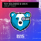 TOY SOLDIERZ & IAN K - Drop That (Bionic Bear/Planet Punk/KNM)