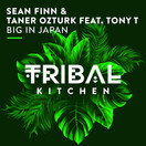 SEAN FINN & TANER OZTURK FEAT. TONY T - Big In Japan (Tribal Kitchen)