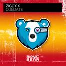 ZIGGY X - Quédate (Bionic Bear/Planet Punk/KNM)