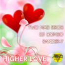 TWO MAD BROS x DJ COMBO x SANDER-7 - Higher Love (Jambacco)
