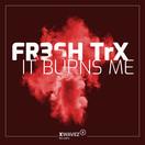 FR3SH TRX - It Burns Me (XWaveZ/KHB Music)