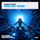 MADE OF LIGHT - One Last Word (Future Sequence/Planet Punk/KNM)