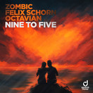 ZOMBIC, FELIX SCHORN & OCTAVIAN - Nine To Five (You Love Dance/Planet Punk/KNM)