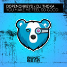 DOPEMONKEYS x DJ THOKA - You Make Me Feel So Good (Bionic Bear/Planet Punk/KNM)