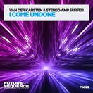 VAN DER KARSTEN & STEREO AMP SURFER - I Come Undone (Future Sequence/Planet Punk/KNM)