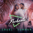 PACHANTA - Cruel Summer (Montania Empire/Universal/UV)