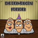 DIE EIERHEILIGEN - Feiereier (Fiesta/KNM)