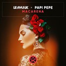 LE SHUUK x PAPI PEPE - Macarena (Kontor/KNM)