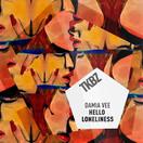 DAMIA VEE - Hello Loneliness (Tkbz Media/Virgin/Universal/UV)