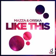 MAZZA & ORISKA - Like This (You Love Dance/Planet Punk/KNM)