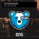 TATSUNOSHIN - La La La Lie (Bionic Bear/Planet Punk/KNM)